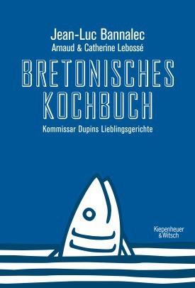 Jean-Luc Bannalec Bretonisches Kochbuch