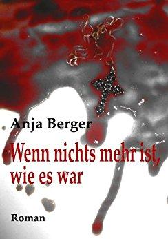 Anja Berger Wenn nichts mehr so ist wie es war