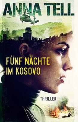 Anna Tell Fünf Nächte im Kosovo