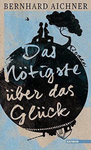 Bernhard Aichner Das Nötigste über das Glück