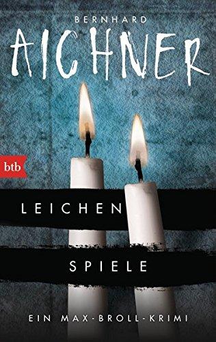 Bernhard Aichner Max Broll Leichenspiele