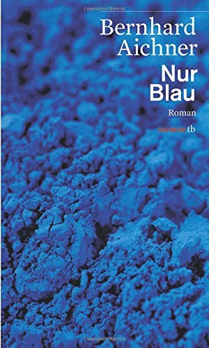 Bernhard Aichner Nur Blau