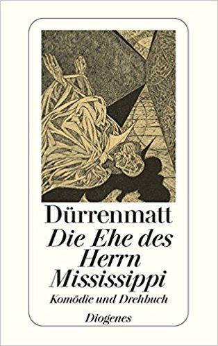 Friedrich Dürrenmatt Die Ehe des Herrn Mississippi