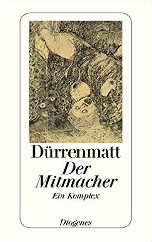 Friedrich Dürrenmatt Der Mitmacher Ein Komplex