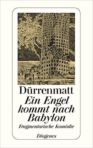 Friedrich Dürrenmatt Ein Engel kommt nach Babylon
