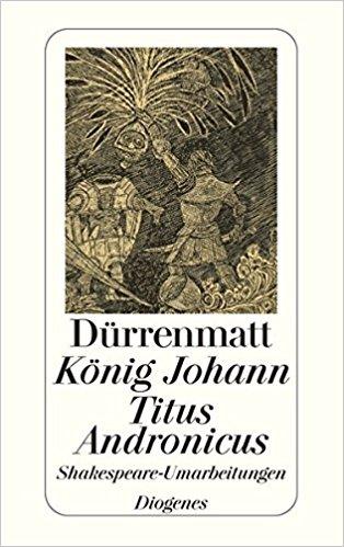 Friedrich Dürrenmatt König Johann Titus Andronicus