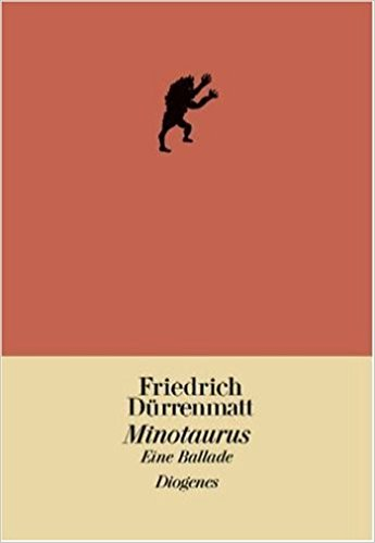 Friedrich Dürrenmatt Minotaurus Ballade
