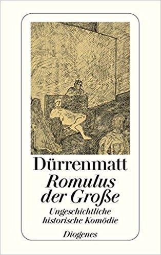 Friedrich Dürrenmatt Romulus der Grosse