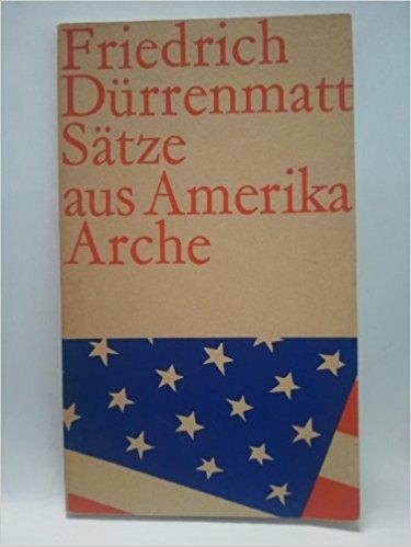 Friedrich Dürrenmatt Sätze aus Amerika