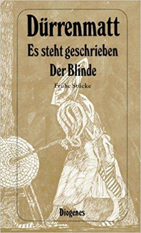 Friedrich Dürrenmatt Es steht gescgrieben Der Blinde