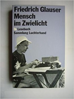 Friedrich Glauser Mensch im Zwielicht