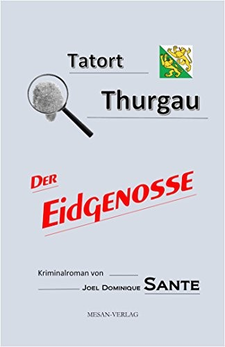 Joel Dominique Sante Tatort Thurgau Der Eidgenosse