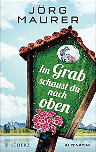 Jörg Maurer Im Grab schaust du nach oben