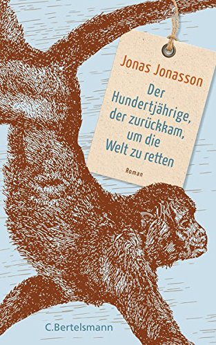 Jonas Jonasson Hundertjährige der zurückkam um die Welt zu retten