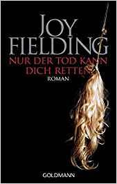 Joy Fielding Nur der Tod kann dich retten