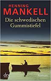 Henning Mankell Die schwedischen Gummistiefel