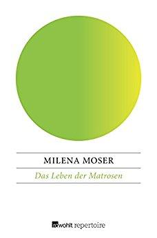 Milena Moser Das Leben der Matrosen