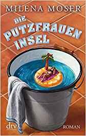 Milena Moser Die Putzfraueninsel