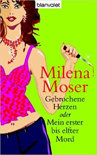 Milena Moser Gebrochene Herzen oder Mein erster bis elfter Mord