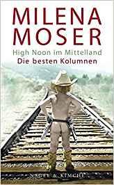 Milena Moser High Noon im Mittelland. Die besten Kolumnen