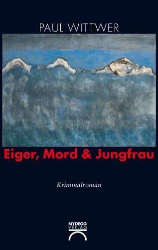 Paul Wittwer Eiger, Mord und Jungfrau