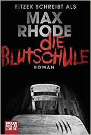 Sebastian Fitzek Max Rhode Die Blutschule