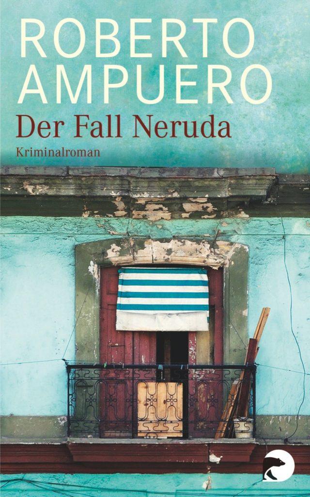 Roberto Ampuero Der Fall Neruda