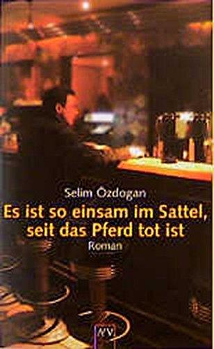 Selim Özdogan Es ist so einsam im Sattel, seit das Pferd tot ist