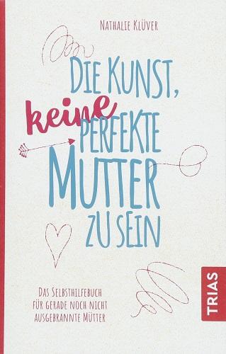 Nathalie Klüver Die Kunst, keine perfekte Mutter zu sein