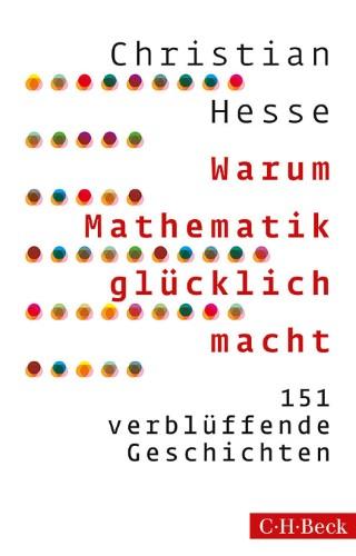 Christian Hesse Warum Mathematik glücklich macht